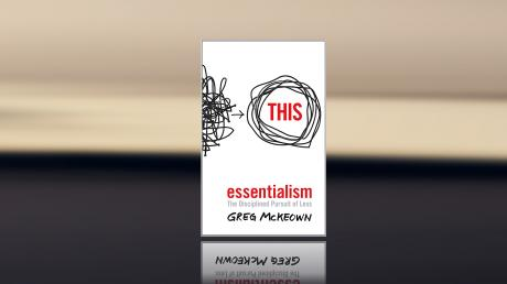 Business Reading: Essentialism – The Disciplined Pursuit of Less by Greg McKeown